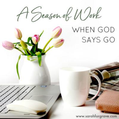 A Season of Work: When God Says Go