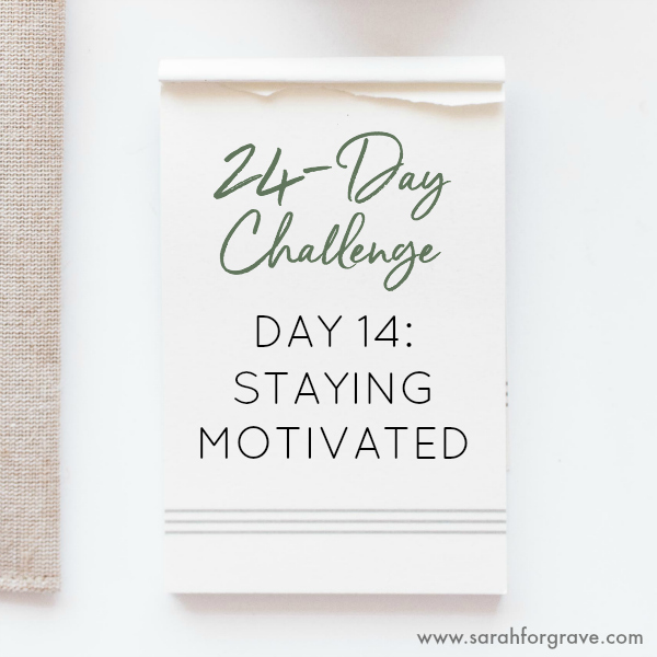24-Day Challenge, Day 14: Staying Motivated