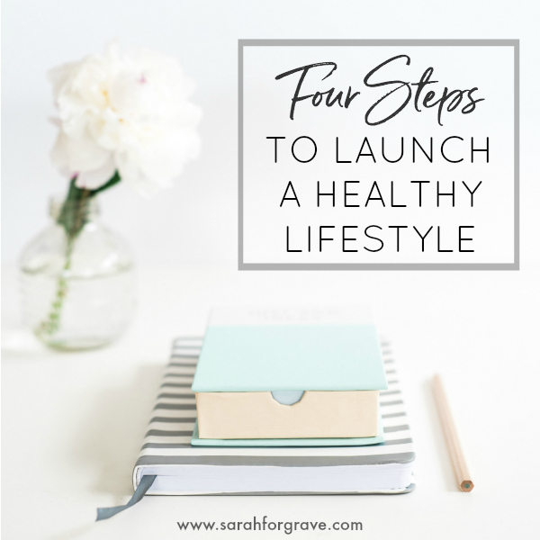 Four Steps to Launch a Healthy Lifestyle