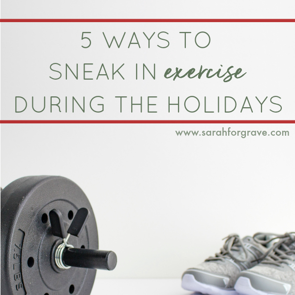 Five Ways to Sneak in Exercise During the Holidays