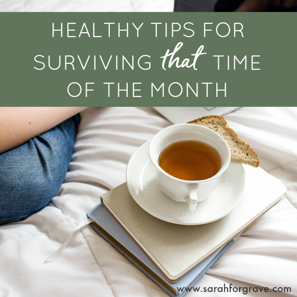 3 Healthy Tips for Surviving *That* Time of the Month