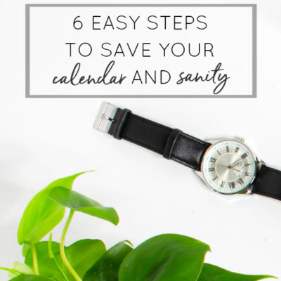 6 Easy Steps to Save Your Calendar AND Your Sanity
