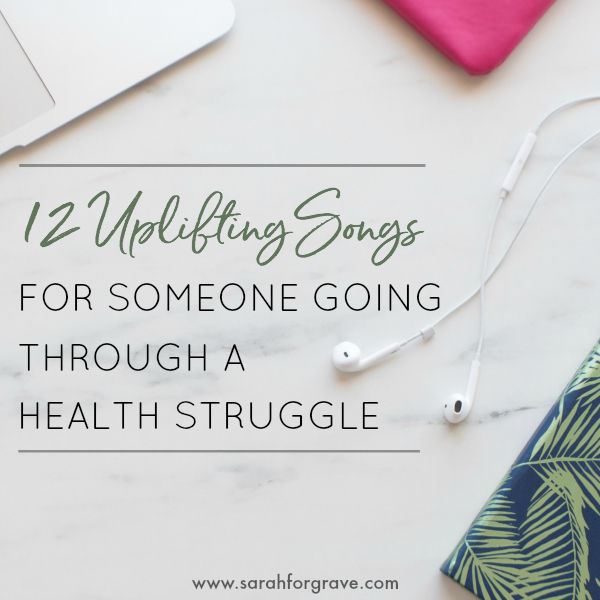 12 Uplifting Songs for Someone Going Through a Health Struggle