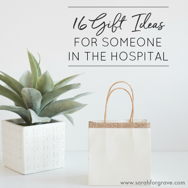 16 Gift Ideas for Someone in the Hospital