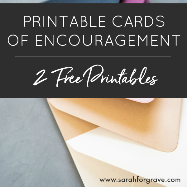 Printable Cards of Encouragement (2 Free Printables!)