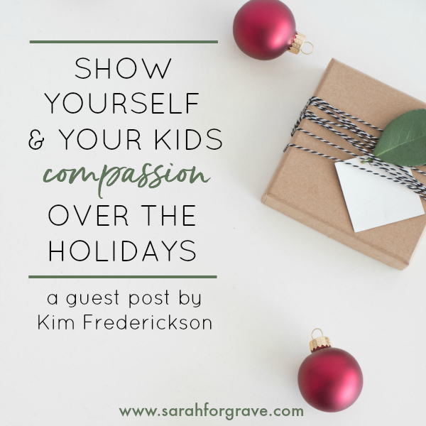 Showing Yourself and Your Kids Compassion over the Holidays
