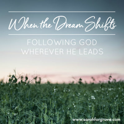 When the Dream Shifts: Following God Wherever He Leads