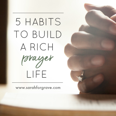 5 Habits to Build a Rich Prayer Life
