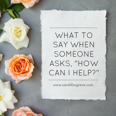 """What to Say When Someone Asks, """"How Can I Help?"""""""