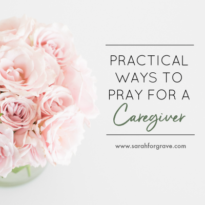Practical Ways to Pray for a Caregiver