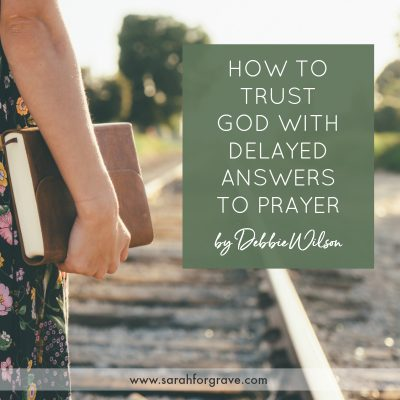 How to Trust God with Delayed Answers to Prayer